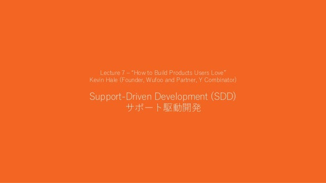 """20 Lecture 7 – """"How to Build Products Users Love"""" Kevin Hale (Founder, Wufoo and Partner, Y Combinator) Support-Driven Dev..."""