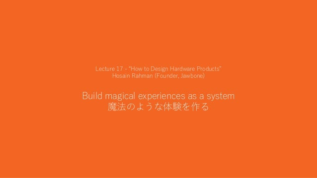 """40 Lecture 17 - """"How to Design Hardware Products"""" Hosain Rahman (Founder, Jawbone) Build magical experiences as a system 魔..."""