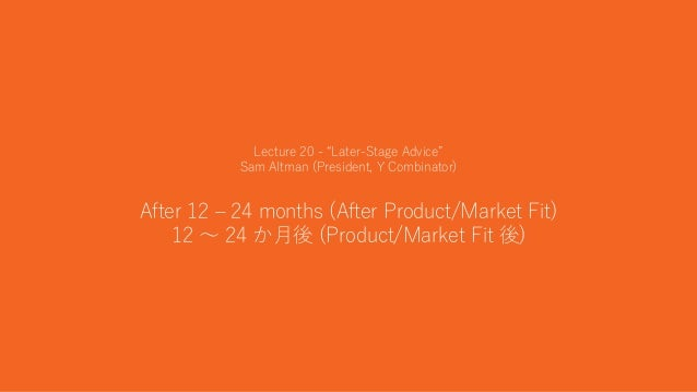 """46 Lecture 20 - """"Later-Stage Advice"""" Sam Altman (President, Y Combinator) After 12 – 24 months (After Product/Market Fit) ..."""