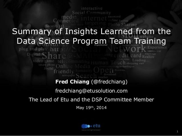 1 Summary of Insights Learned from the Data Science Program Team Training     Fred Chiang (@fredchiang) fredchiang@etusolu...
