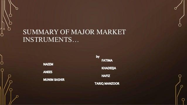 SUMMARY OF MAJOR MARKET INSTRUMENTS… by FATIMA NAEEM KHADEEJA ANEES HAFIZ MUNIM BASHIR TARIQ MANZOOR