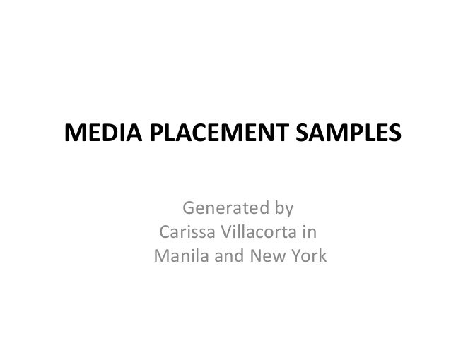 MEDIA PLACEMENT SAMPLES        Generated by      Carissa Villacorta in      Manila and New York
