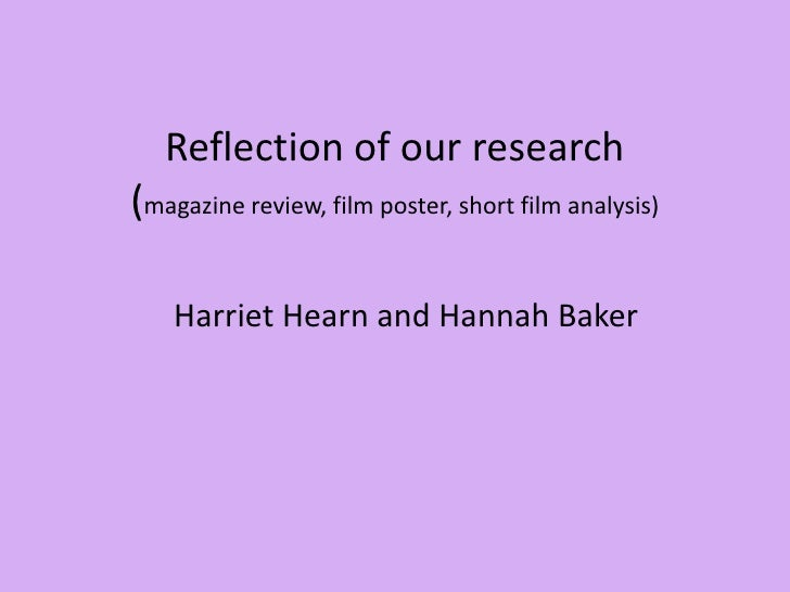Reflection of our research (magazine review, film poster, short film analysis)<br />Harriet Hearn and Hannah Baker <br />