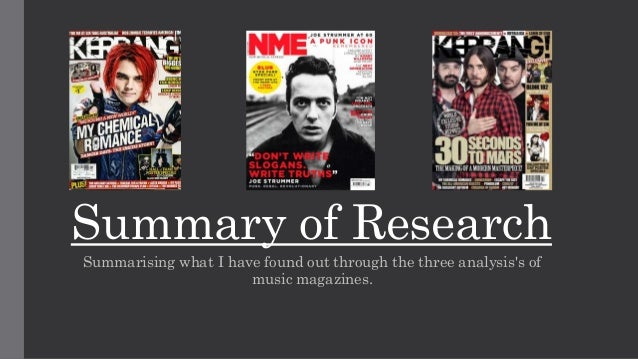 Summary of Research  Summarising what I have found out through the three analysis's of  music magazines.