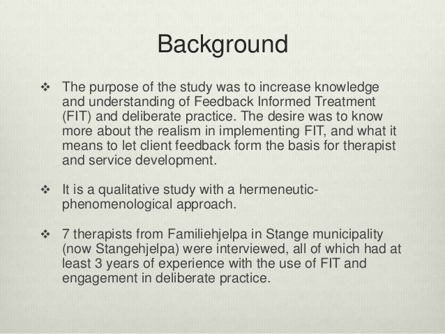 Background  The purpose of the study was to increase knowledge and understanding of Feedback Informed Treatment (FIT) and...