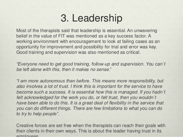 3. Leadership Most of the therapists said that leadership is essential. An unwavering belief in the value of FIT was menti...