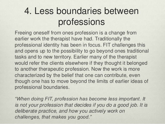 4. Less boundaries between professions Freeing oneself from ones profession is a change from earlier work the therapist ha...