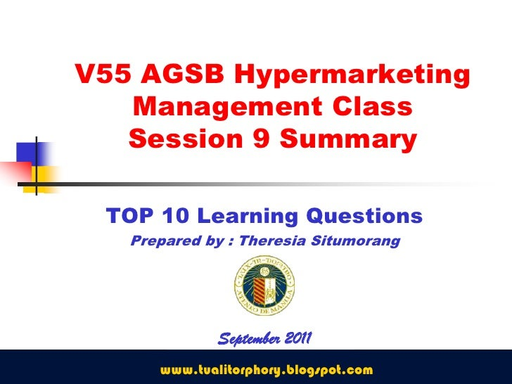 V55 AGSB Hypermarketing Management ClassSession 9 Summary<br />TOP 10 Learning Questions<br />Prepared by : Theresia Situm...