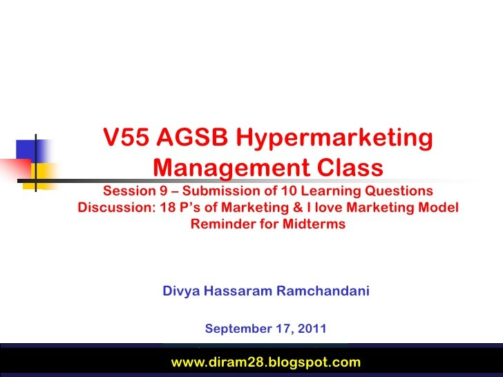 V55 AGSB Hypermarketing      Management Class   Session 9 – Submission of 10 Learning QuestionsDiscussion: 18 P's of Marke...