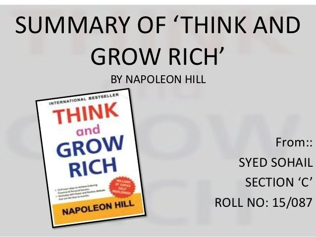 SUMMARY OF 'THINK AND GROW RICH' BY NAPOLEON HILL From:: SYED SOHAIL SECTION 'C' ROLL NO: 15/087