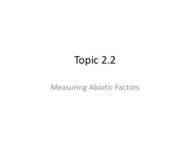 Topic 2.2 Measuring Abiotic Factors