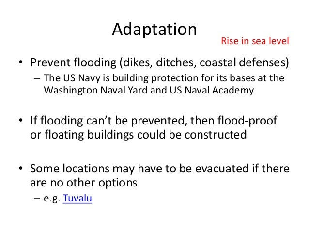 Adaptation • Prevent flooding (dikes, ditches, coastal defenses) – The US Navy is building protection for its bases at the...