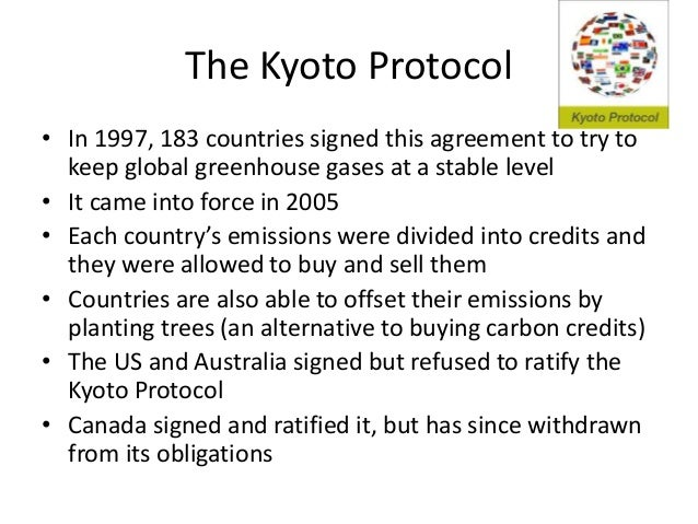 The Kyoto Protocol • In 1997, 183 countries signed this agreement to try to keep global greenhouse gases at a stable level...