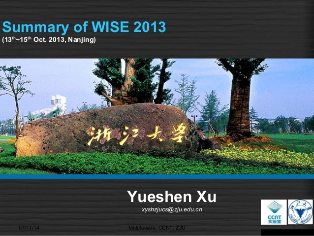 Summary of WISE 2013 (13th ~15th Oct. 2013, Nanjing) 07/11/14 1Middleware, CCNT, ZJU Yueshen Xu xyshzjucs@zju.edu.cn
