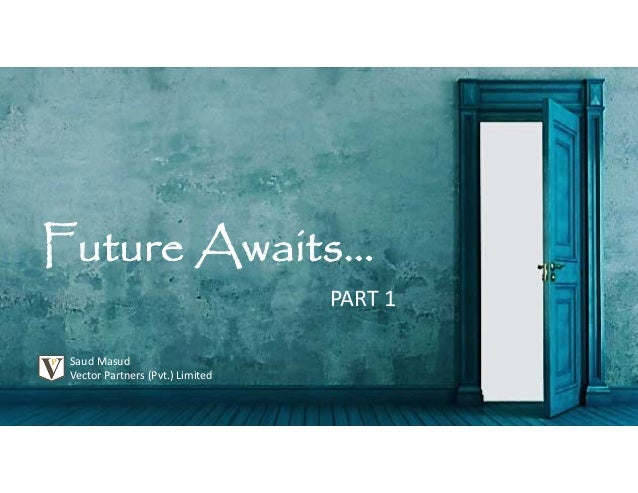 Future Awaits… SaudMasud VectorPartners(Pvt.)Limited PART1