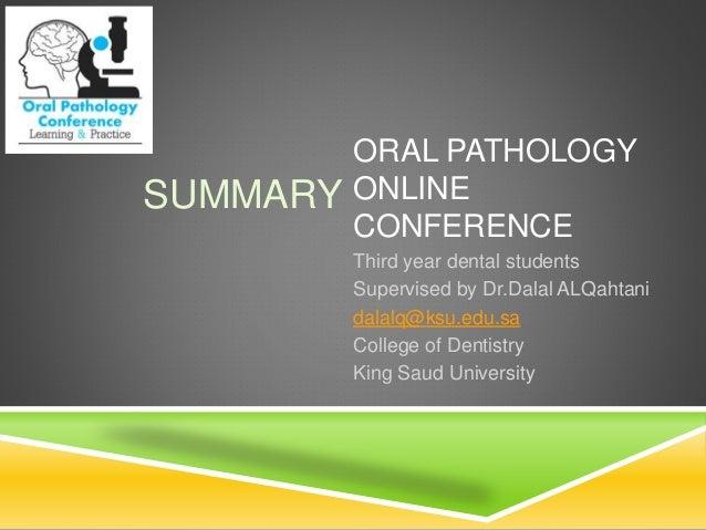 ORAL PATHOLOGY ONLINE CONFERENCE Third year dental students Supervised by Dr.Dalal ALQahtani dalalq@ksu.edu.sa College of ...
