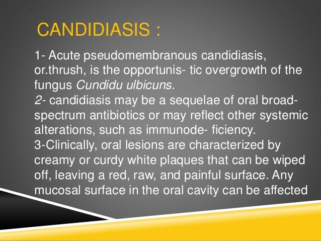 CANDIDIASIS : 1- Acute pseudomembranous candidiasis, or.thrush, is the opportunis- tic overgrowth of the fungus Cundidu ul...