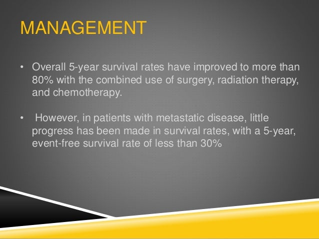 MANAGEMENT • Overall 5-year survival rates have improved to more than 80% with the combined use of surgery, radiation ther...