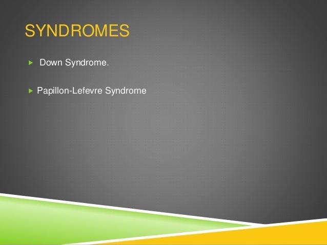 SYNDROMES  Down Syndrome.  Papillon-Lefevre Syndrome