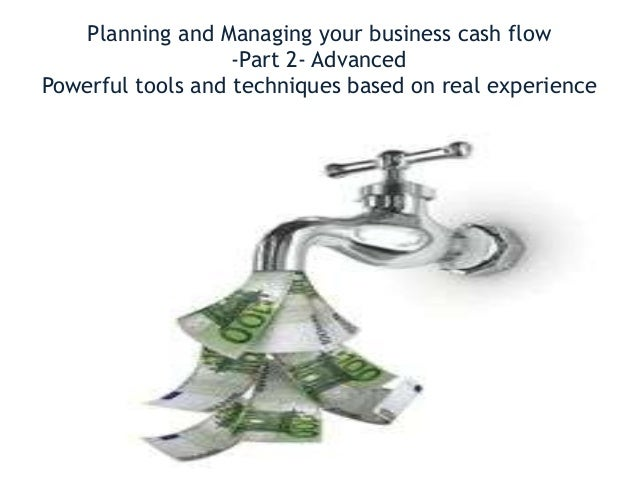 Planning and Managing your business cash flow                   -Part 2- AdvancedPowerful tools and techniques based on re...