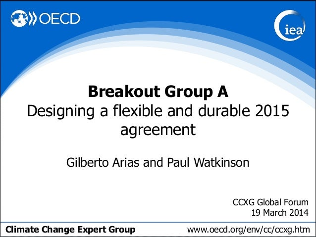 Climate Change Expert Group www.oecd.org/env/cc/ccxg.htm Gilberto Arias and Paul Watkinson Breakout Group A Designing a fl...
