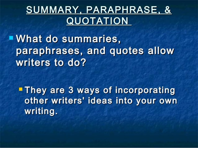 SUMMARY, PARAPHRASE, &SUMMARY, PARAPHRASE, & QUOTATIONQUOTATION  What do summaries,What do summaries, paraphrases, and qu...