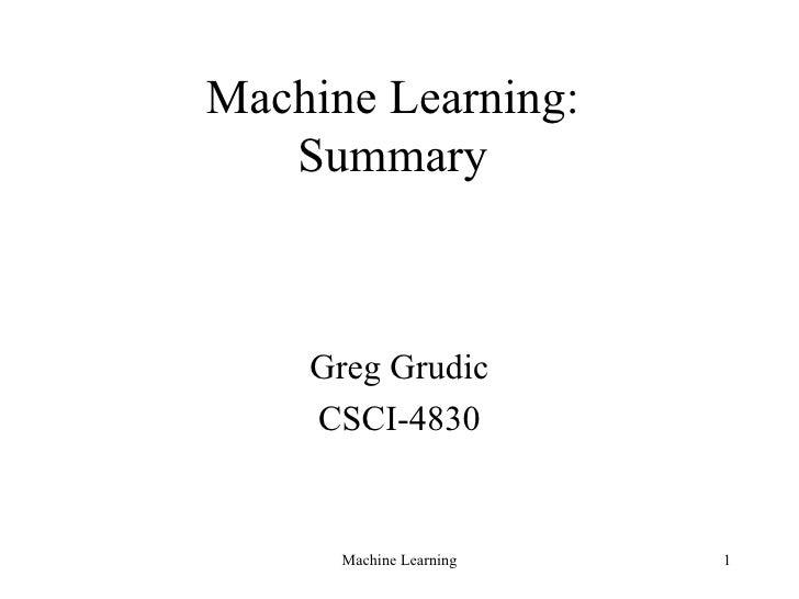 Machine Learning: Summary Greg Grudic CSCI-4830