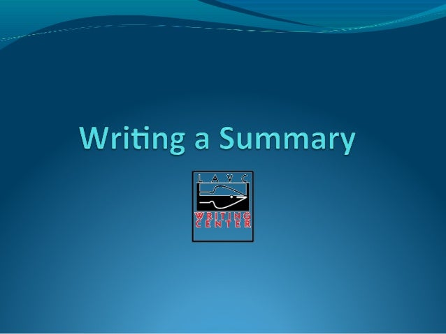 Summary  What is a summary?  What do we look for when we write a summary?  --Who  --What  --Where  --When  --Why  --How