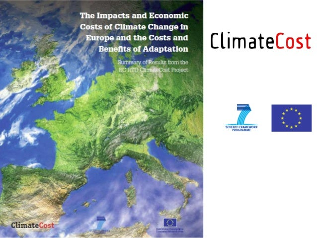 ClimateCost   EU Funded Research project – 7th Framework Programme on:       Economic costs of climate change       Cos...