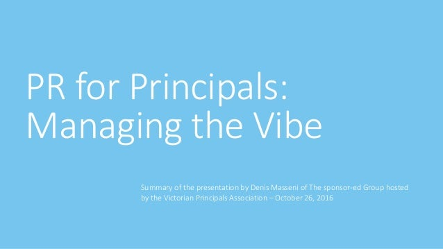 PR for Principals: Managing the Vibe Summary of the presentation by Denis Masseni of The sponsor-ed Group hosted by the Vi...