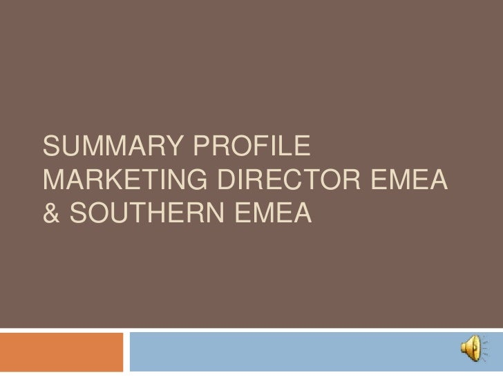 Summary ProfileMarketing Director EMEA & Southern EMEA  <br />