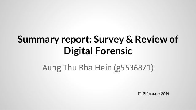Summary report: Survey & Review of Digital Forensic Aung Thu Rha Hein (g5536871) 1st February 2014