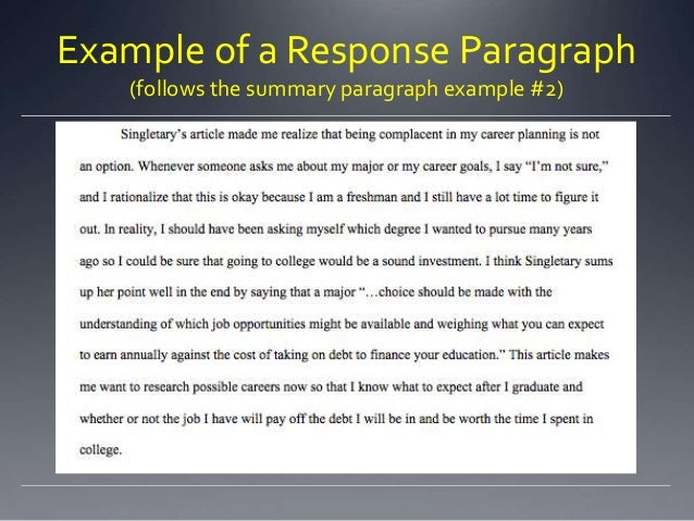 "summary of and response to a A summary response essay summarizes and responds to an author's argument on a particular subject or issue firstly, this requires careful, faithful explanation of what the author is actually saying in the ""summary"" part of your essay, even if you disagree with their premise, chain of evidence, argument, or conclusion."