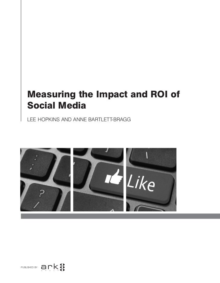 Measuring the Impact and ROI of    Social Media    Lee hopkins and anne bartlett-braggPublished by