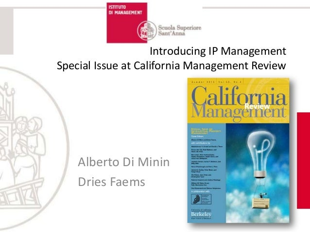 Introducing IP Management Special Issue at California Management Review Alberto Di Minin Dries Faems