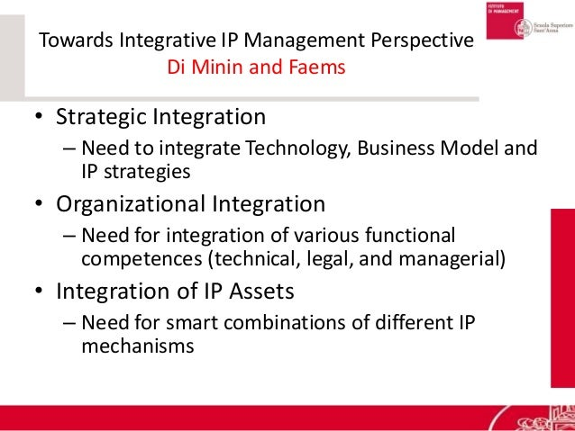 Towards Integrative IP Management Perspective Di Minin and Faems • Strategic Integration – Need to integrate Technology, B...