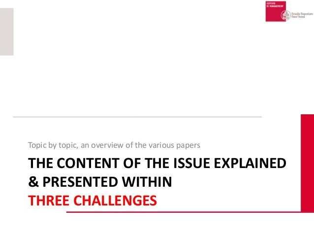 THE CONTENT OF THE ISSUE EXPLAINED & PRESENTED WITHIN THREE CHALLENGES Topic by topic, an overview of the various papers