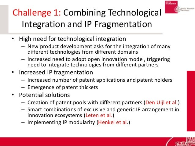 Challenge 1: Combining Technological Integration and IP Fragmentation • High need for technological integration – New prod...