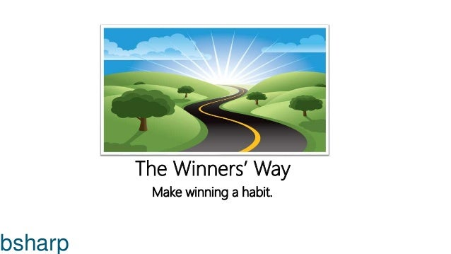 The Winners' Way Make winning a habit. bsharp