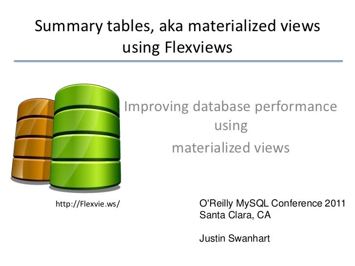 Summary tables, aka materialized views          using Flexviews                       Improving database performance      ...