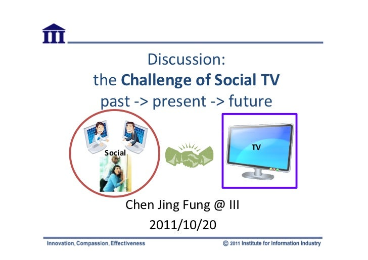 Discussion:the Challenge of Social TV past -> present -> future                             TV Social      Chen Jing Fung ...