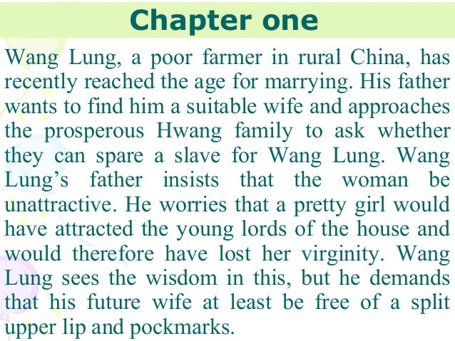 the good earth wang lung and The good earth: this tells the poignant tale of a chinese farmer and his family in old agrarian china the humble wang lung glories in the soil he works, nurturing the land as it nurtures him and his family.
