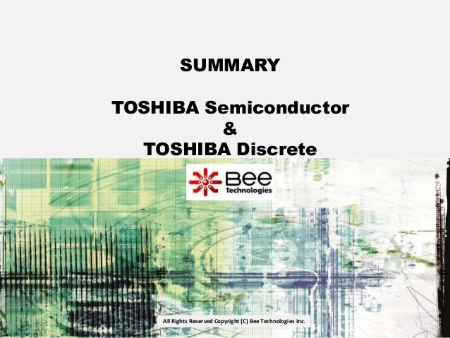 All Rights Reserved Copyright (C) Bee Technologies Inc. SUMMARY TOSHIBA Semiconductor & TOSHIBA Discrete
