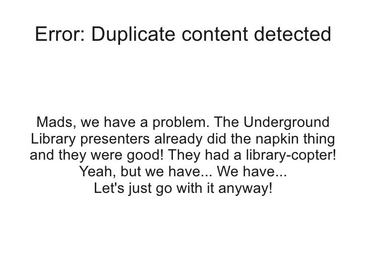 Error: Duplicate content detected Mads, we have a problem. The UndergroundLibrary presenters already did the napkin thinga...