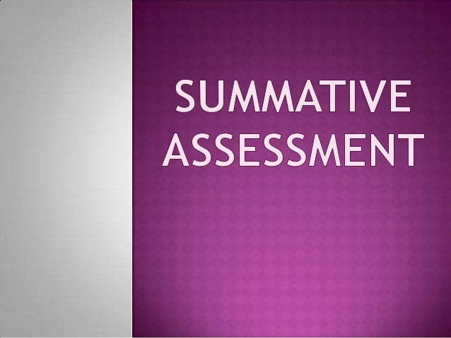 """>Is a type of assessment usually given at the """"END"""" of a course or unit."""