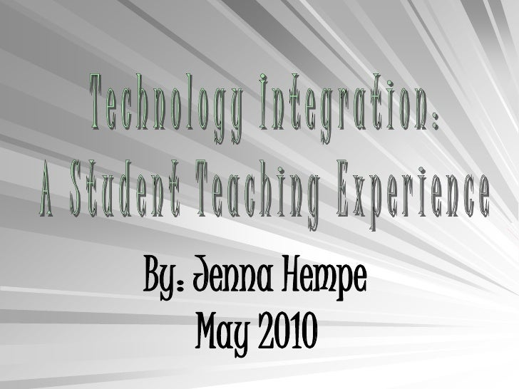 Technology Integration:<br />A Student Teaching Experience<br />By: Jenna Hempe               May 2010<br />