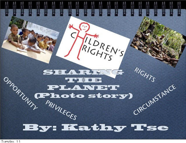 By: Kathy TseSHARINGTHEPLANET(Photo story)CIRCUMSTANCERIGHTSOPPORTUNITYPRIVILEGESTuesday, 11