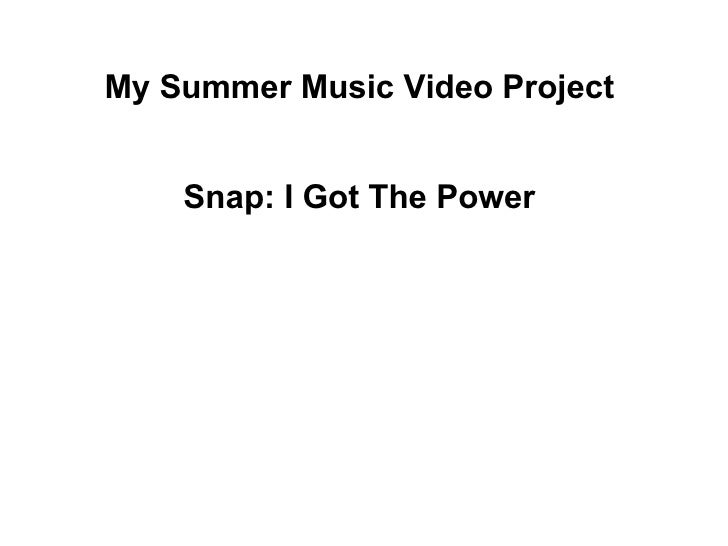 My Summer Music Video Project  Snap: I Got The Power