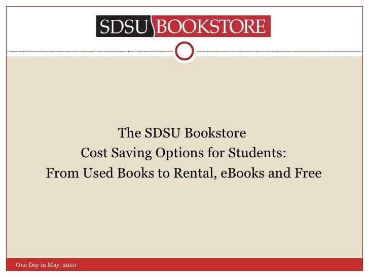 <ul><li>The SDSU Bookstore  </li></ul><ul><li>Cost Saving Options for Students: </li></ul><ul><li>From Used Books to Renta...
