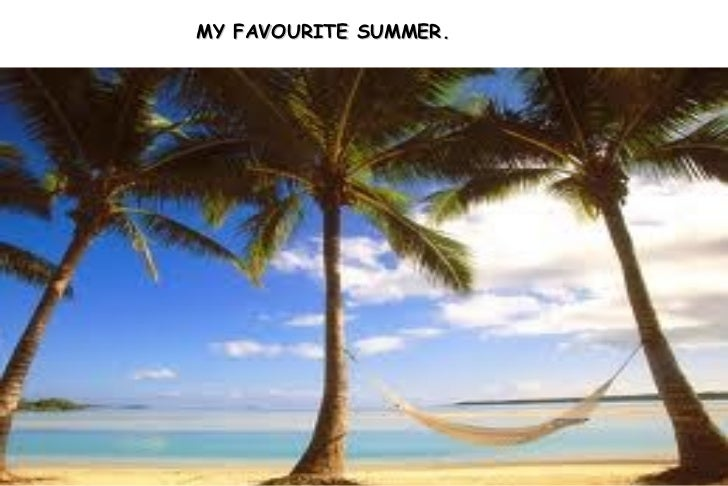 MY FAVOURITE SUMMER. My best summer was last summer.At the beginning of the summer I always invited my friends to the swim...